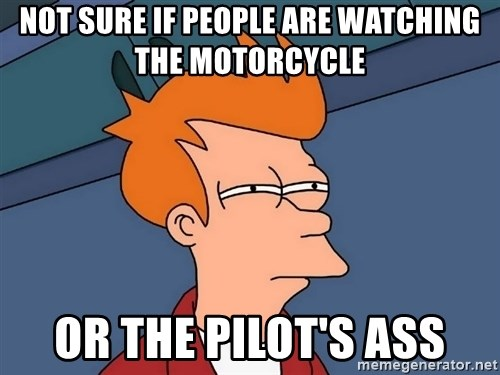 Futurama Fry - not sure if people are watching the motorcycle or the pilot's ass