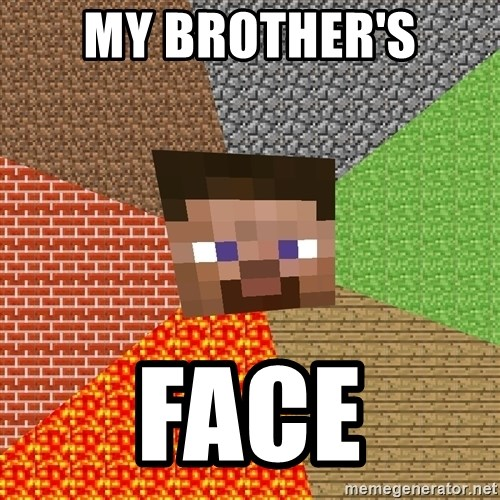 Minecraft Guy - MY BROTHER'S FACE