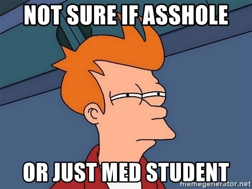 Futurama Fry - not sure if asshole or just med student
