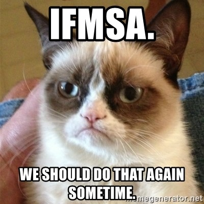 Grumpy Cat  - IFMSA. We should do that again sometime.