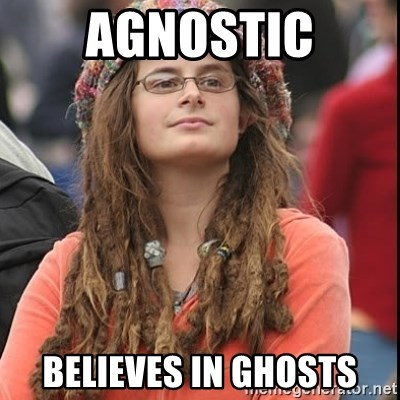 College Liberal - agnostic believes in ghosts