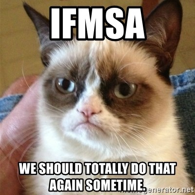 Grumpy Cat  - IFMSA We should totally do that again sometime.