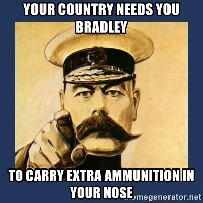 your country needs you - YOUR COUNTRY NEEDS YOU BRADLEY TO CARRY EXTRA AMMUNITION IN YOUR NOSE