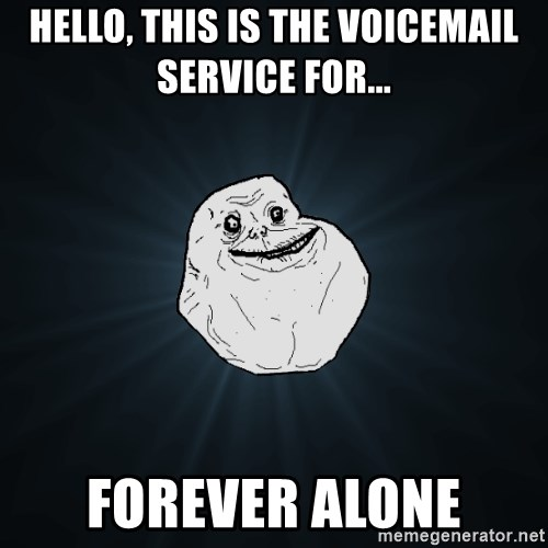 Forever Alone - hello, this is the voicemail service for... forever alone