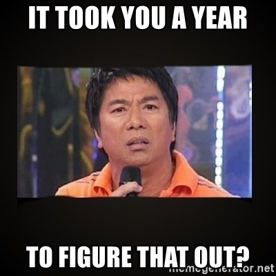 Willie Revillame me - It took you a year To figure that out?