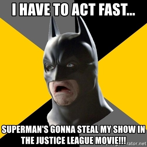 Bad Factman - i have to act fast... superman's gonna steal my show in the justice league movie!!!