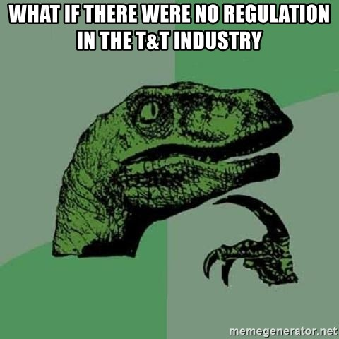 Philosoraptor - what if there were no regulation in the t&t industry