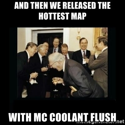 Rich Men Laughing - And then we released the hottest map with MC coolant flush