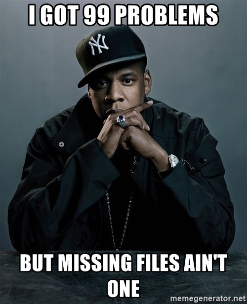 Jay Z problem - i got 99 problems but missing files ain't one