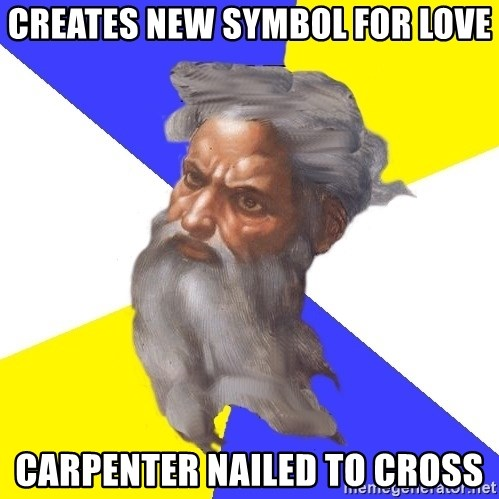 Advice God - creates new symbol for love carpenter nailed to cross