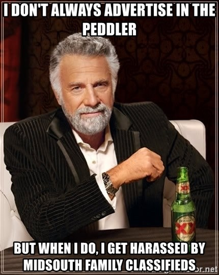 The Most Interesting Man In The World - I don't always advertise in the peddler but when I do, i get harassed by midsouth family classifieds