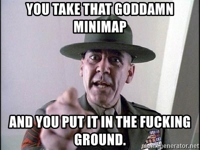Military logic - you take that goddamn minimap and you put it in the fucking ground.