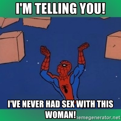 60's spiderman - i'M TELLING YOU! I'VE NEVER HAD SEX WITH THIS WOMAN!