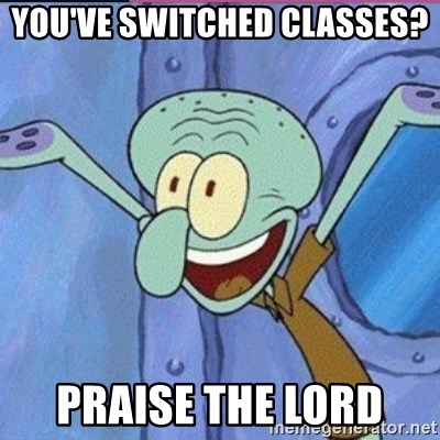 calamardo me vale - YOU'VE SWITCHED CLASSES?  PRAISE THE LORD