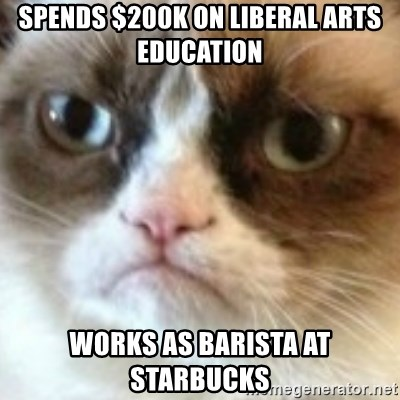 angry cat asshole - Spends $200K on liberal arts education works as barista at starbucks