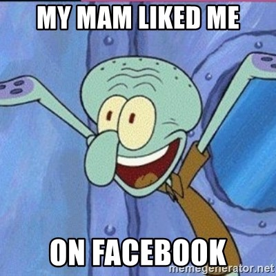 calamardo me vale - MY MAM LIKED ME ON FACEBOOK