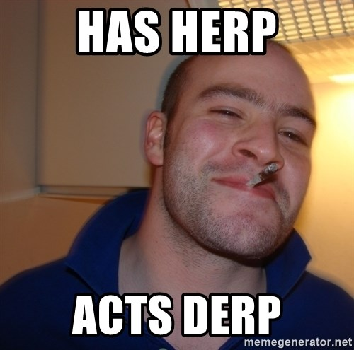 Good Guy Greg - HAS HERP ACTS DERP