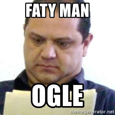 dubious history teacher - FATY MAN OGLE