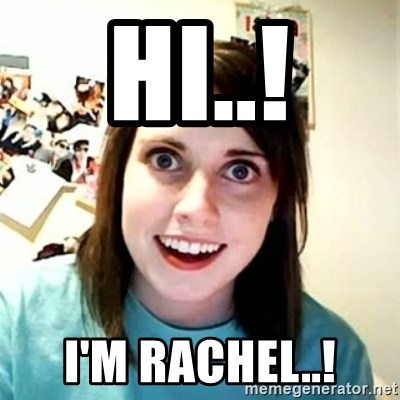 Overly Attached Girlfriend 2 - HI..! I'M RACHEL..!