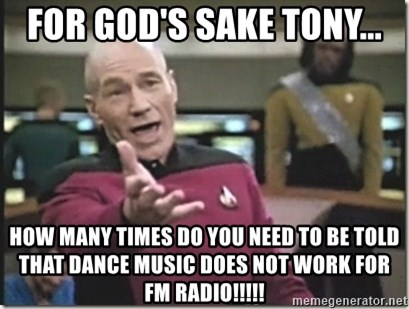 star trek wtf - FOR GOD'S SAKE TONY... HOW MANY TIMES DO YOU NEED TO BE TOLD THAT DANCE MUSIC DOES NOT WORK FOR FM RADIO!!!!!