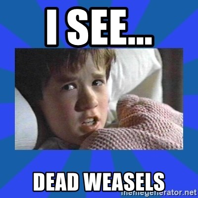 i see dead people - i see... dead weasels