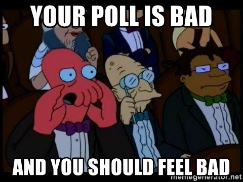 Zoidberg - your poll is bad and you should feel bad