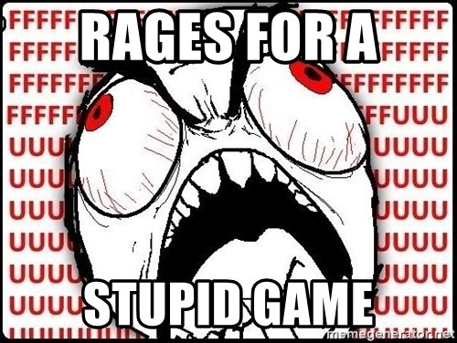 Rage Face - RAGES FOR A  STUPID GAME