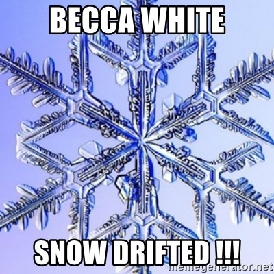 Special Snowflake meme - BECCA WHITE SNOW DRIFTED !!!
