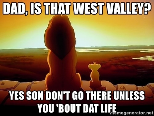 simba mufasa - Dad, is that west valley?  YeS son don't go there unless you 'bout Dat life