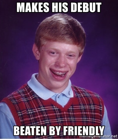 Bad Luck Brian - MAKES HIS DEBUT BEATEN BY FRIENDLY
