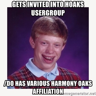 nerdy kid lolz - gets invited into hoaks usergroup /do has various harmony oaks affiliation