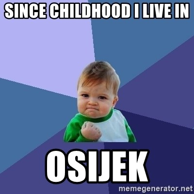 Success Kid - since childhood i live in osijek