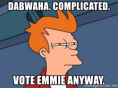 Futurama Fry - Dabwaha. Complicated. Vote Emmie anyway.