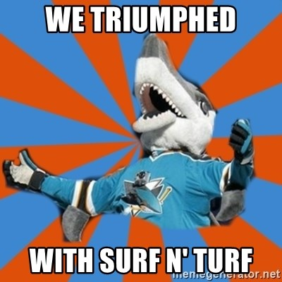 SJ Sharks Fail - WE TRIUMPHED  WITH SURF N' TURF