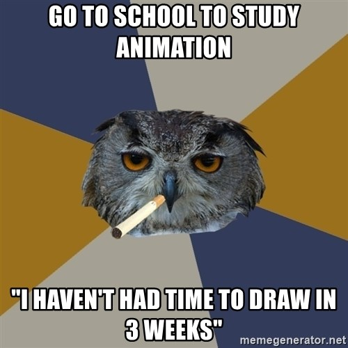 "Art Student Owl - Go to school to study Animation ""I haven't had time to draw in 3 weeks"""
