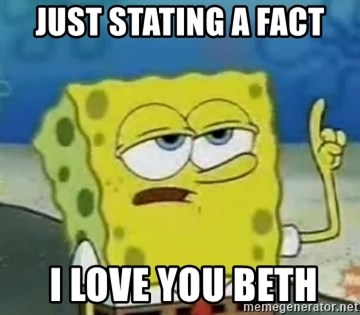 Tough Spongebob - JUST STATING A FACT  I LOVE YOU BETH