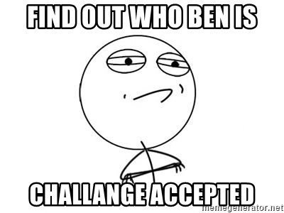 Challenge Accepted HD 1 - Find out who ben is Challange accepted