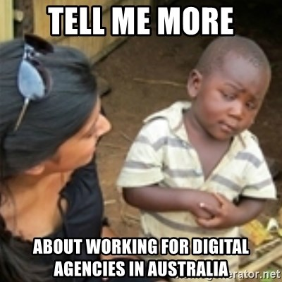 Skeptical african kid  - tell me more about working for digital agencies in australia