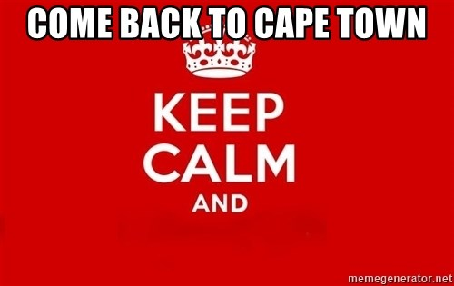 Keep Calm 3 - Come back to Cape town