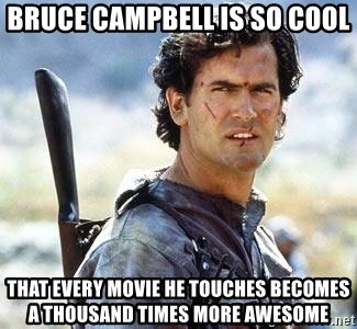 Bruce Campbell Facts - bruce campbell is so cool that every movie he touches becomes a thousand times more awesome