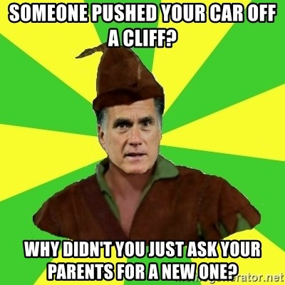 RomneyHood - someone pushed your car off a cliff? why didn't you just ask your parents for a new one?