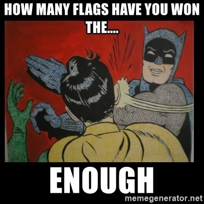 Batman Slappp - How many flags have you won the.... enough