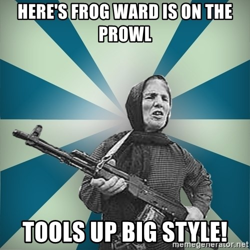 badgrandma - HERE'S FROG WARD IS ON THE PROWL TOOLS UP BIG STYLE!