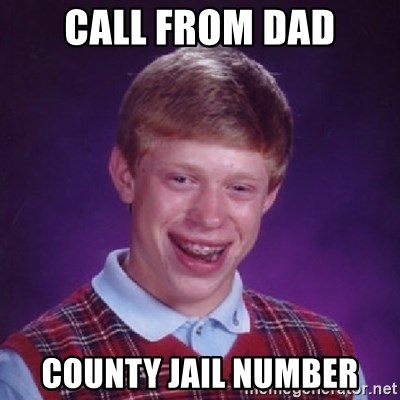 Bad Luck Brian - Call from dad County jail NumbEr