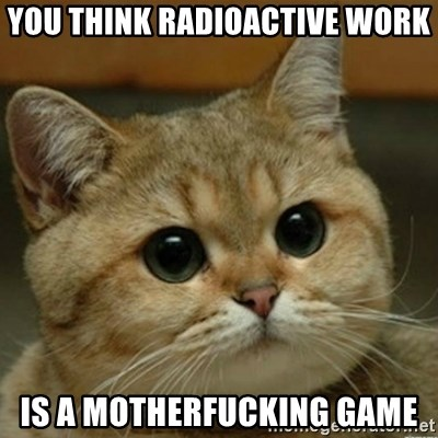 Do you think this is a motherfucking game? - You think radioactive work is a motherfucking game