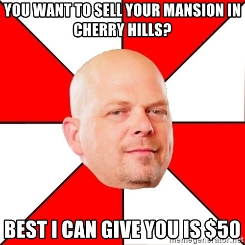 Pawn Stars - you want to sell your mansion in cherry hills? best i can give you is $50