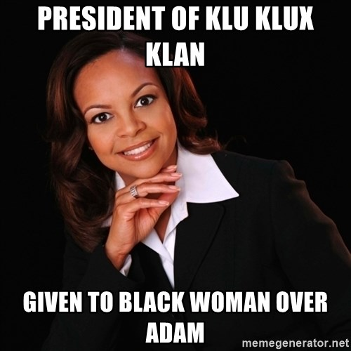 Irrational Black Woman - PRESIDENT OF KLU KLUX KLAN GIVEN TO BLACK WOMAN OVER ADAM
