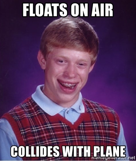 Bad Luck Brian - Floats on air Collides with plane