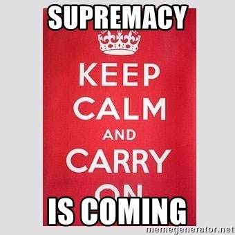 Keep Calm - supremacy is coming