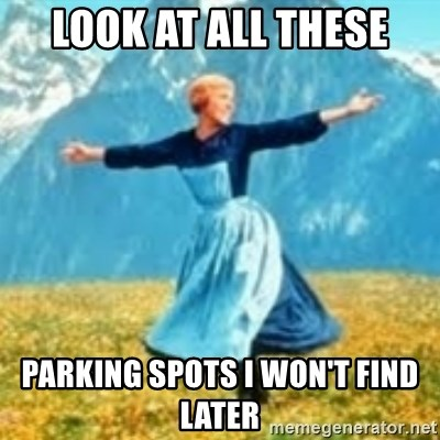 look at all these things - look at all these parking spots i won't find later